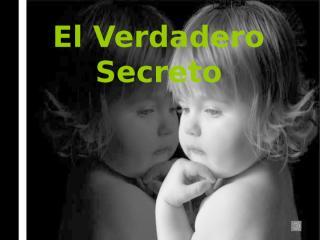 EL VERDADERO SECRETO.pps
