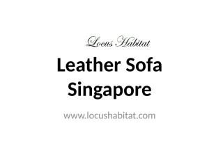 Leather Sofa Singapore - www.locushabitat.com (2).pptx