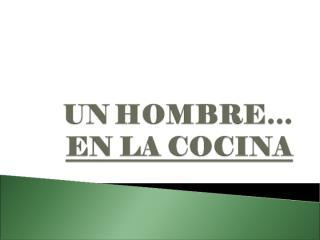 Un_hombre_en_la_cocina.pps