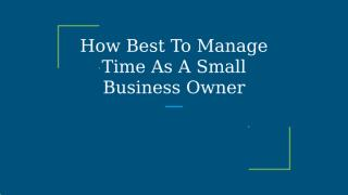 How Best To Manage Time As A Small Business Owner.pptx
