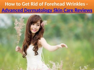 How to Get Rid of Forehead Wrinkles - Advanced Dermatology Skin Care Reviews.pptx